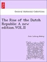The Rise of the Dutch Republic A new edition.VOL.II - Motley, John Lothrop