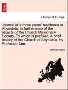 Gobat, Samuel: Journal of a three years´ residence in Abyssinia, in furtherance of the objects of the Church Missionary Society, To which is prefixed, A brief history of the Church of Abyssinia, by Professor Lee.