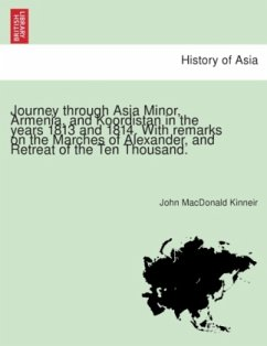 Journey through Asia Minor, Armenia, and Koordistan in the years 1813 and 1814. With remarks on the Marches of Alexander, and Retreat of the Ten Thousand. - Kinneir, John MacDonald