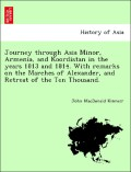 Kinneir, John MacDonald: Journey through Asia Minor, Armenia, and Koordistan in the years 1813 and 1814. With remarks on the Marches of Alexander, and Retreat of the Ten Thousand.