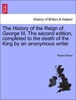 The History of the Reign of George III. The second edition, completed to the death of the King by an anonymous writer Vol. III. Second edition. - Bisset, Robert