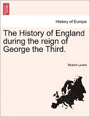 The History Of England During The Reign Of George The Third. - Robert Lynam