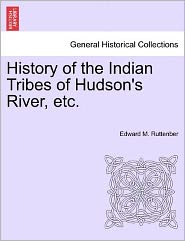 History Of The Indian Tribes Of Hudson's River, Etc. - Edward M. Ruttenber
