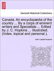 Canada. An Encyclop Dia Of The Country ... By A Corps Of Eminent Writers And Specialists ... Edited By J. C. Hopkins ... Illustrated. (Index, Topical And Personal.). - John Castell Hopkins