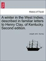 A winter in the West Indies, described in familiar letters to Henry Clay, of Kentucky. Second edition. - Gurney, Joseph John.