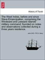 The West Indies, before and since Slave Emancipation, comprising the Windward and Leeward Islands' military command founded on notes and observations collected during a three years residence. - Davy, John M. D. F. R. S.