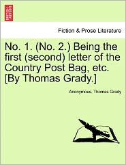 No. 1. (No. 2.) Being the first (second) letter of the Country Post Bag, etc. [By Thomas Grady.] - Anonymous, Thomas Grady
