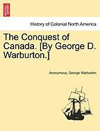 The Conquest of Canada. [By George D. Warburton.]