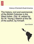 The History, Civil and Commercial, of the British Colonies in the West Indies. (Vol. III. Edited by Sir W. Young.) Sketch of the Life of the Author, b