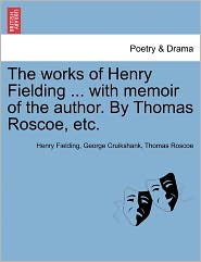 The Works Of Henry Fielding. With Memoir Of The Author. By Thomas Roscoe, Etc. - Henry Fielding, George Cruikshank, Thomas Roscoe