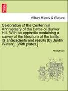 Anonymous: Celebration of the Centennial Anniversary of the Battle of Bunker Hill. With an appendix containing a survey of the literature of the battle, its antecedents and results [by Justin Winsor]. [With plates.]