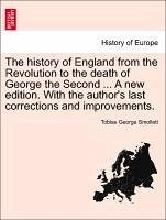 The history of England from the Revolution to the death of George the Second ... A new edition. With the author's last corrections and improvements. VOL. V - Smollett, Tobias George