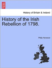 History Of The Irish Rebellion Of 1798. - Philip Harwood