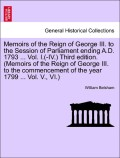 Belsham, William: Memoirs of the Reign of George III. to the Session of Parliament ending A.D. 1793 ... Vol. I.(-IV.) Third edition. (Memoirs of the Reign of George III. to the commencement of the year 1799 ... Vol. V., VI.) VOL. VI