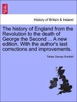 The history of England from the Revolution to the death of George the Second ... A new edition. With the author's last corrections and improvements. VOLUME THE FIRST - Smollett, Tobias George