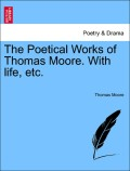 Moore, Thomas: The Poetical Works of Thomas Moore. With life, etc.