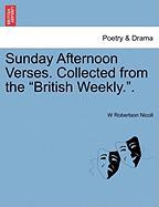 "Sunday Afternoon Verses. Collected from the ""British Weekly.."""