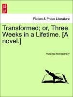 Transformed or, Three Weeks in a Lifetime. [A novel.] - Montgomery, Florence
