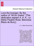 A., A.;Rose, Marie Pauline: Love the Avenger. By the author of All for Greed. [The dedication signed: A. A. A., i.e. Marie Pauline Rose, Baroness Blaze de Bury.] VOL. III