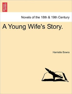 A Young Wife's Story. - Harriette Bowra
