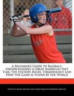 A Beginner's Guide to Baseball: Understanding a Great American Past Time, the History, Rules, Terminology and How the Game Is Played by the World - McHale, Kolby