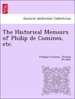 The Historical Memoirs of Philip de Comines, etc. - Comines, Philippe Uvedale, Thomas
