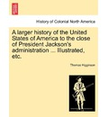 A Larger History of the United States of America to the Close of President Jackson's Administration ... Illustrated, Etc. - Thomas Higginson