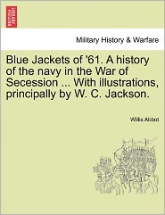 Blue Jackets Of '61. A History Of The Navy In The War Of Secession ... With Illustrations, Principally By W. C. Jackson. - Willis Abbot