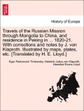 Timkovsky, Egor Fedorovich;Klaproth, Heinrich Julius Von;Lloyd, Hannibal Evans: Travels of the Russian Mission through Mongolia to China, and residence in Peking in ... 1820-21. With corrections and notes by J. von Klaproth. Illustrated by maps,