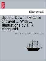 Up and Down: sketches of travel ... With ... illustrations by T. R. Macquoid. - Macquoid, Gilbert S. Macquoid, Thomas R.