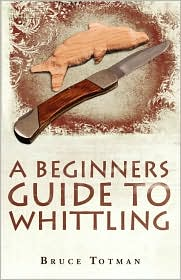 A Beginners Guide to Whittling - Bruce Totman
