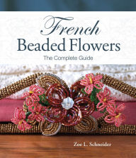 French Beaded Flowers - The Complete Guide - Zoe L. Schneider