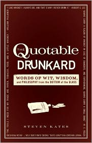 The Quotable Drunkard: Words of Wit, Wisdom, and Philosophy From the Bottom of the Glass - Steven Kates