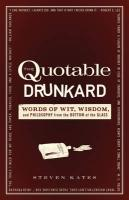 The Quotable Drunkard: Words of Wit, Wisdom, and Philosophy from the Bottom of the Glass