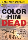 Color Him Dead - Charles Runyon