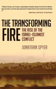 Transforming Fire: The Rise of the Israel-Islamist Conflict - Jonathan Spyer