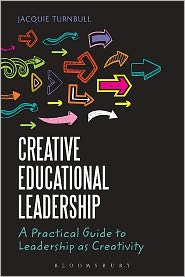 Creative Educational Leadership: A Practical Guide to Leadership as Creativity - Jacquie Turnbull