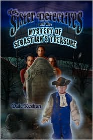 The Sister Detectives And The Mystery Of Sebastian's Treasure - Dale Keshon