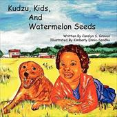 Kudzu, Kids, and Watermelon Seeds - Groves, Carolyn