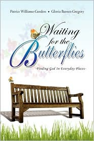 Waiting For The Butterflies: Finding God in Everyday Places - Patrice Williams-Gordon, Gloria Barnes-Gregory