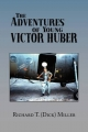 Adventures of Young Victor Huber - Richard T. (Dick) Miller