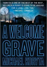 A Welcome Grave (Lincoln Perry Series #3) - Michael Koryta, Read by Scott Brick