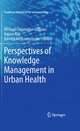 Perspectives of Knowledge Management in Urban Health - Michael Christopher Gibbons;  Michael Christopher Gibbons;  Rajeev Bali;  Rajeev Bali;  Nilmini Wickramasinghe;  Nilmini Wickramasinghe