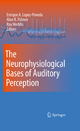 Neurophysiological Bases of Auditory Perception - Enrique Lopez-Poveda; Alan R. Palmer; Ray Meddis