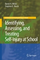 Identifying, Assessing, and Treating Self-Injury at School - David N. Miller;  Stephen E. Brock