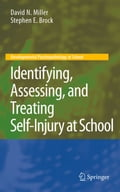 Identifying, Assessing, and Treating Self-Injury at School - David N. Miller, Stephen E. Brock