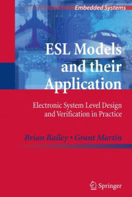 ESL Models and their Application: Electronic System Level Design and Verification in Practice - Brian Bailey