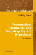 Good, Phillip I.: Permutation, Parametric, and Bootstrap Tests of Hypotheses