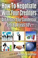 How to Negotiate with Your Creditors and Reduce Your Commercial Debt by at Least 60%