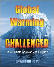 Global Warming, Challenged: True Climate Crisis or Media Hype? - William Hunt